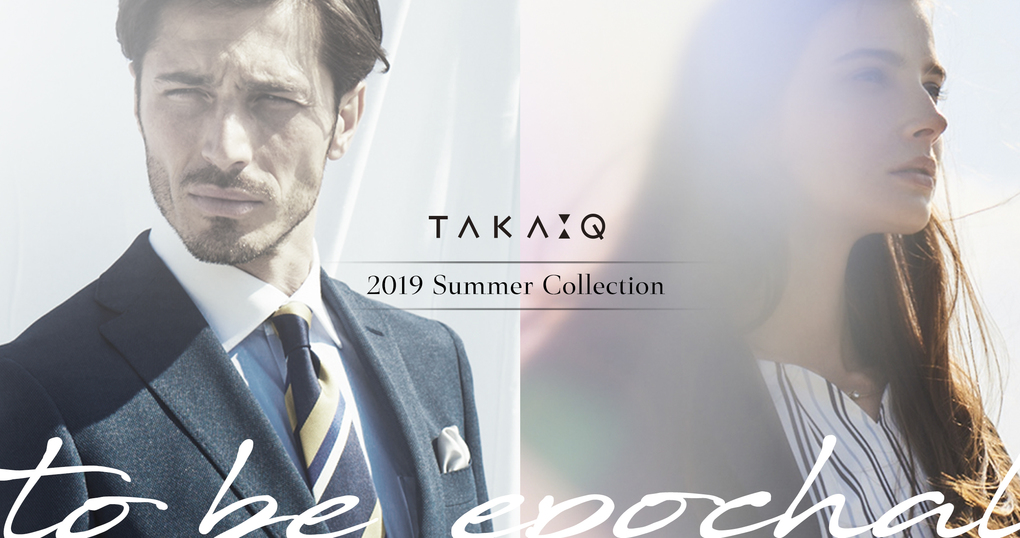TAKA-Q 2019 SUMMER COLLECTION