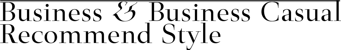 Business & Bussiness Casual Recommend Style