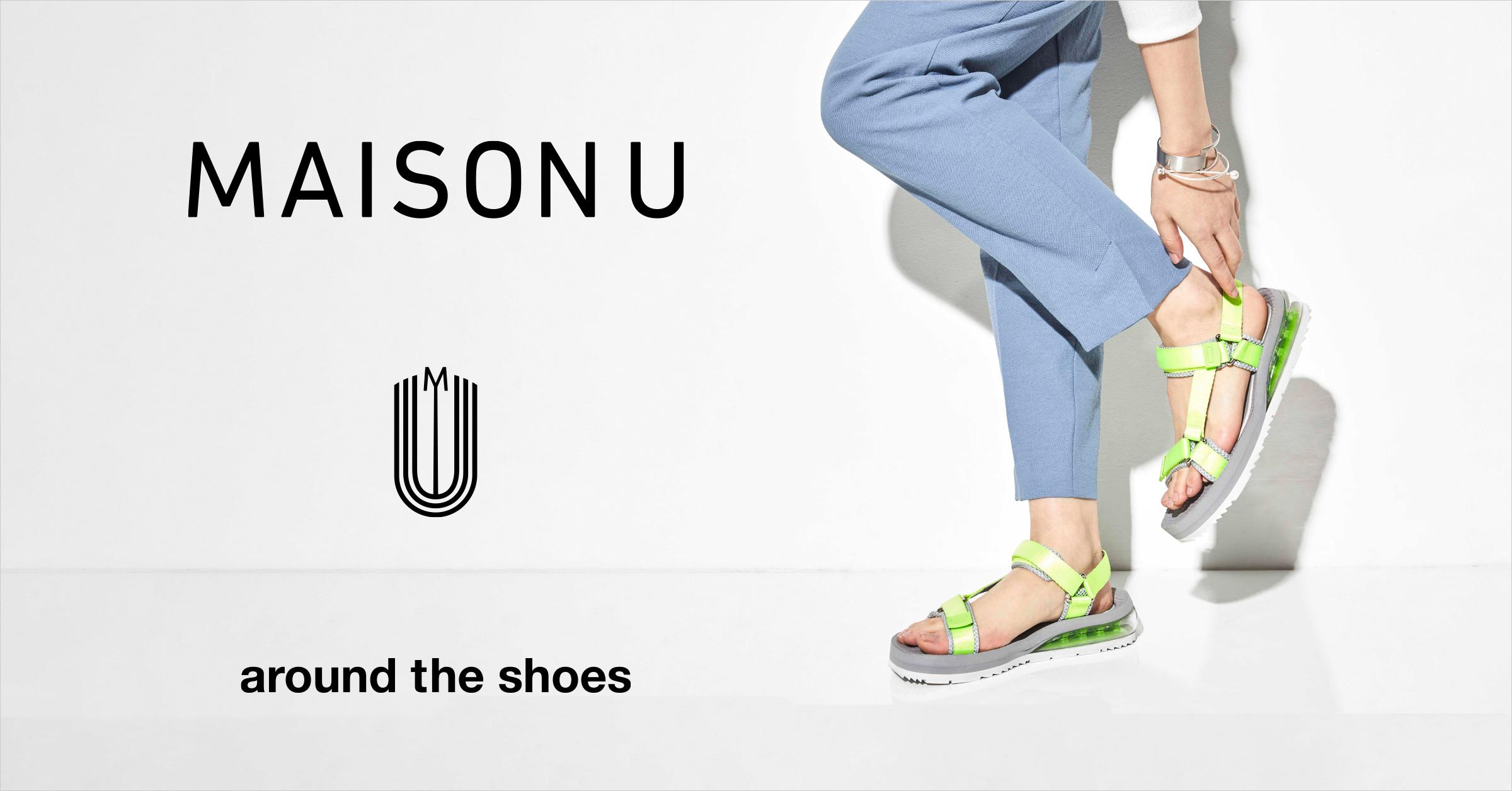 around the shoes(アラウンド・ザ・シューズ) MAISON U
